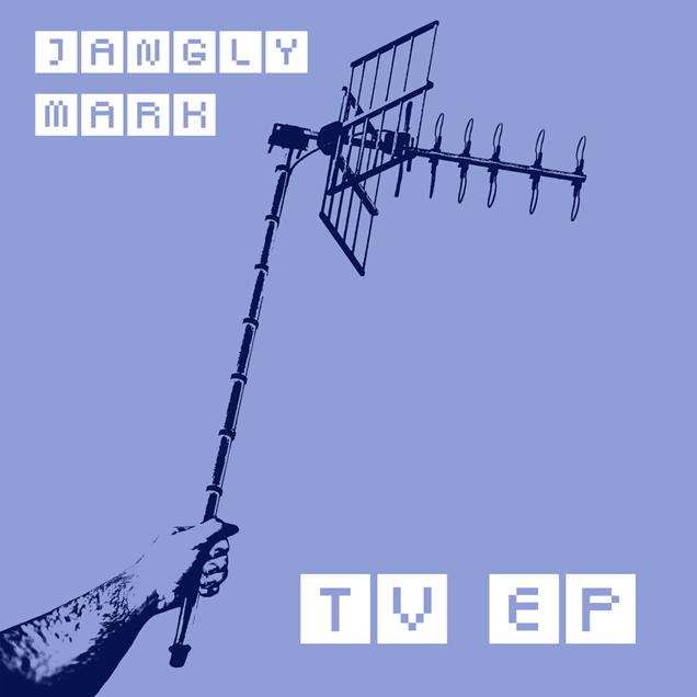 Jangly Mark - TV EP
